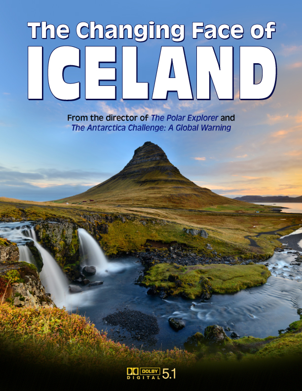 """""""The Changing Face of Iceland"""" movie poster. From the director of """"The Polar Explorer"""" and """"The Antarctica Challenge: A Global Warning"""""""