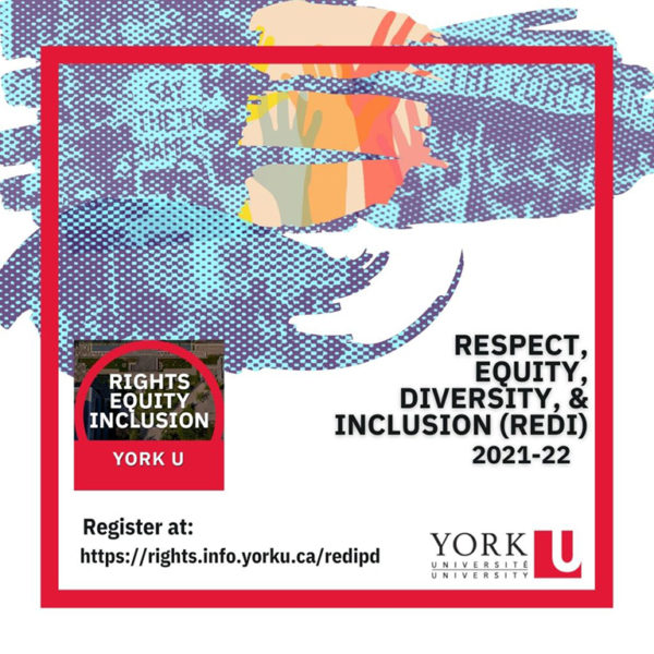 Respect, Equity, Diversity & Inclusion (REDI) 2021-22. Register at: https://rights.info.yorku.ca/redipd