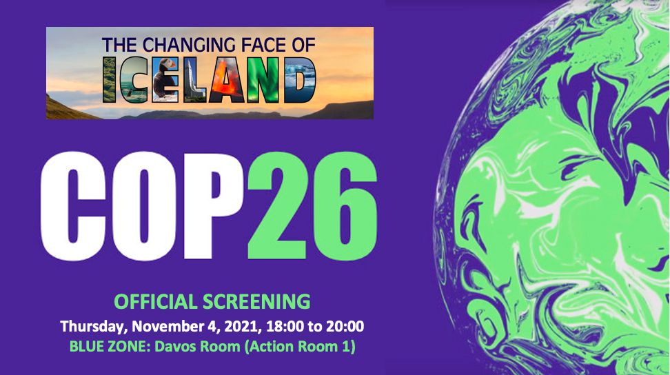 The Changing Face of Iceland. COP26. Official Screening: Thursday, November 4, 2021, 18:00 to 20:00